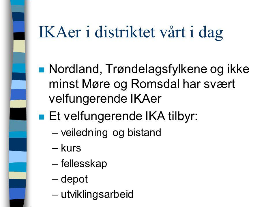 IKAer i distriktet vårt i dag n Nordland, Trøndelagsfylkene og ikke minst Møre og Romsdal har svært velfungerende IKAer n Et velfungerende IKA tilbyr: –veiledning og bistand –kurs –fellesskap –depot –utviklingsarbeid