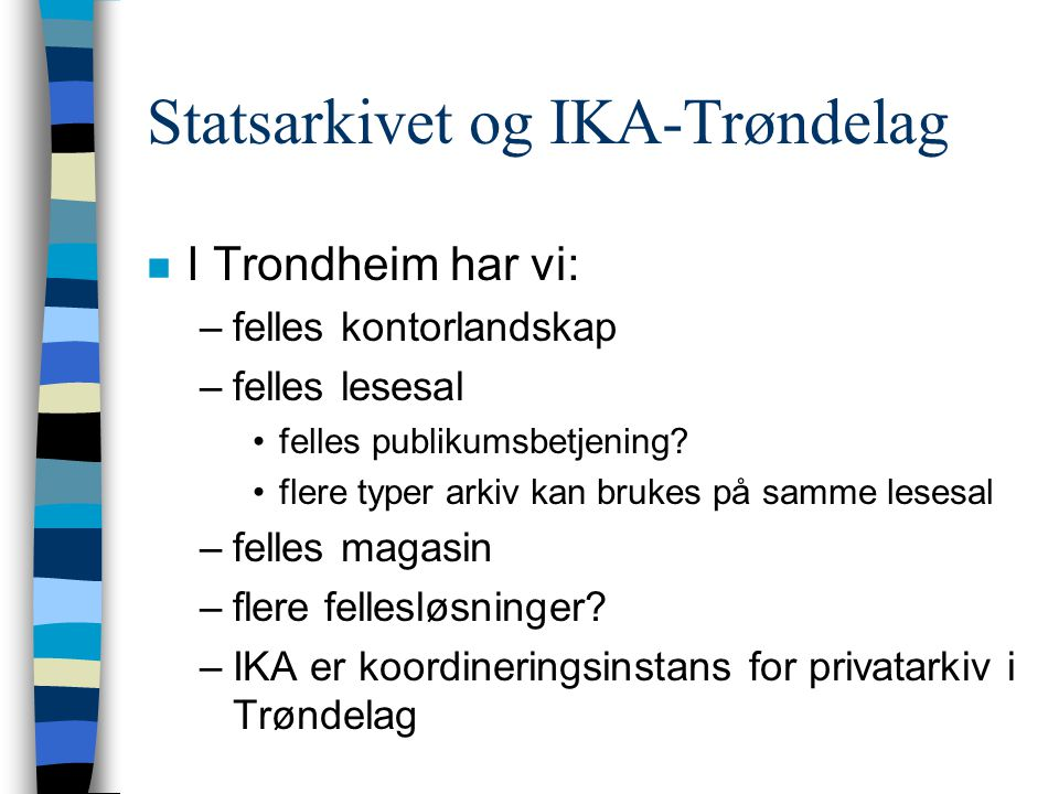 Statsarkivet og IKA-Trøndelag n I Trondheim har vi: –felles kontorlandskap –felles lesesal •felles publikumsbetjening.