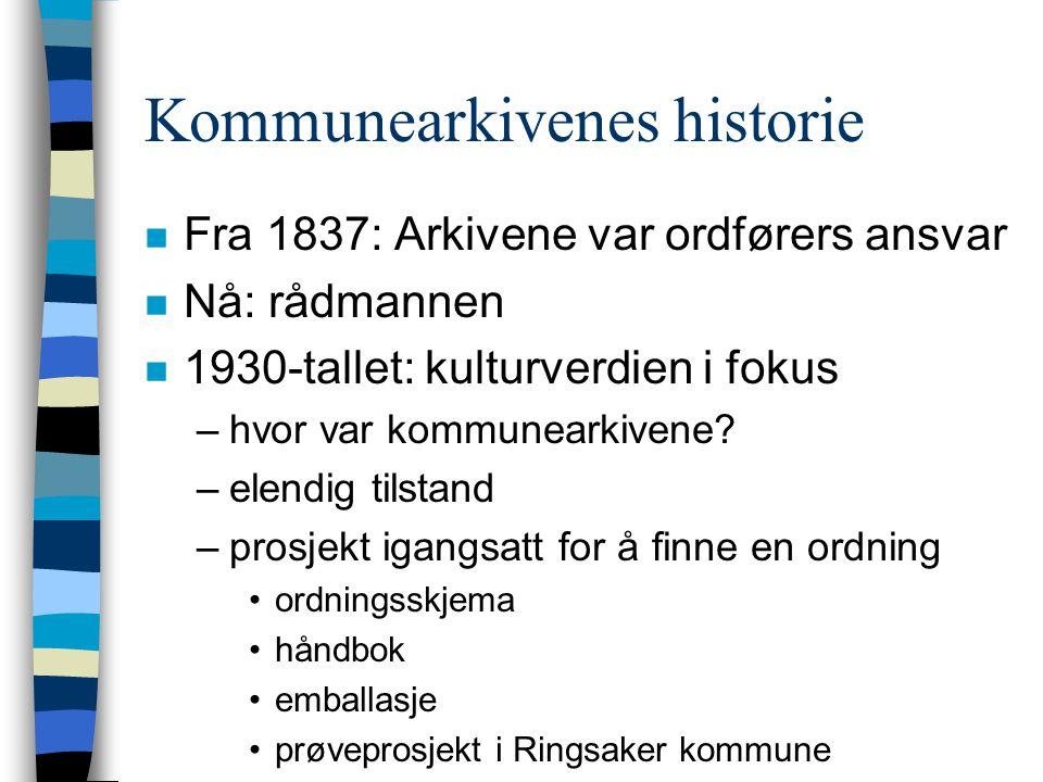 Kommunearkivenes historie n Fra 1837: Arkivene var ordførers ansvar n Nå: rådmannen n 1930-tallet: kulturverdien i fokus –hvor var kommunearkivene.