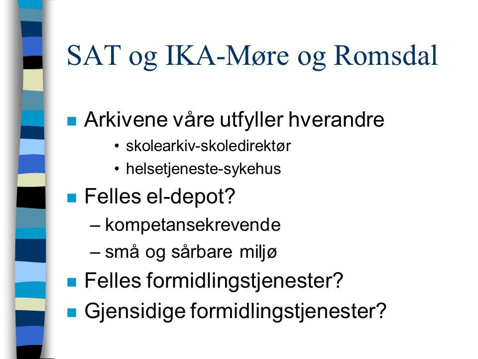 SAT og IKA-Møre og Romsdal n Arkivene våre utfyller hverandre •skolearkiv-skoledirektør •helsetjeneste-sykehus n Felles el-depot.