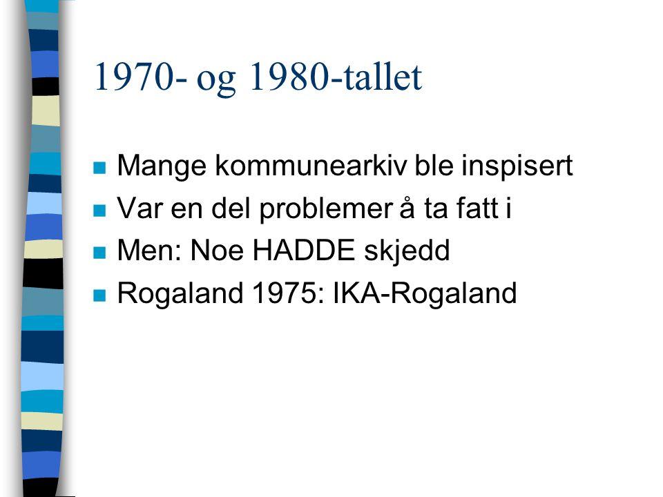 1970- og 1980-tallet n Mange kommunearkiv ble inspisert n Var en del problemer å ta fatt i n Men: Noe HADDE skjedd n Rogaland 1975: IKA-Rogaland