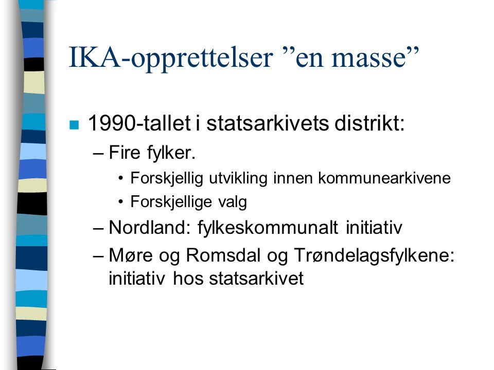 IKA-opprettelser en masse n 1990-tallet i statsarkivets distrikt: –Fire fylker.