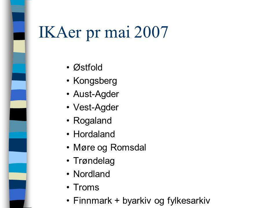 IKAer pr mai 2007 •Østfold •Kongsberg •Aust-Agder •Vest-Agder •Rogaland •Hordaland •Møre og Romsdal •Trøndelag •Nordland •Troms •Finnmark + byarkiv og fylkesarkiv