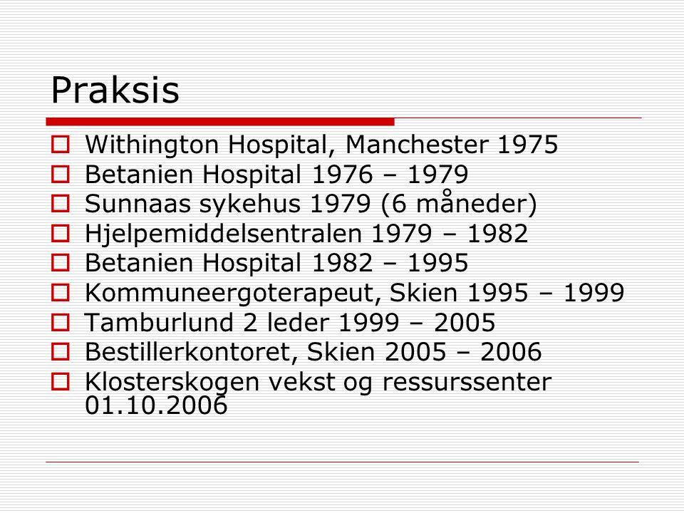 Praksis  Withington Hospital, Manchester 1975  Betanien Hospital 1976 – 1979  Sunnaas sykehus 1979 (6 måneder)  Hjelpemiddelsentralen 1979 – 1982
