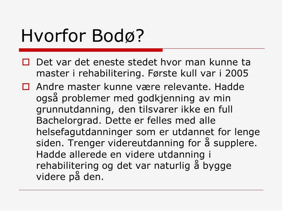 Hvorfor Bodø?  Det var det eneste stedet hvor man kunne ta master i rehabilitering. Første kull var i 2005  Andre master kunne være relevante. Hadde