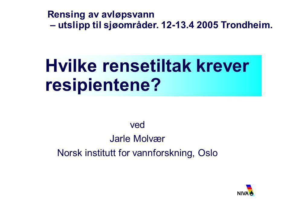 ved Jarle Molvær Norsk institutt for vannforskning, Oslo Hvilke rensetiltak krever resipientene? Rensing av avløpsvann – utslipp til sjøområder. 12-13