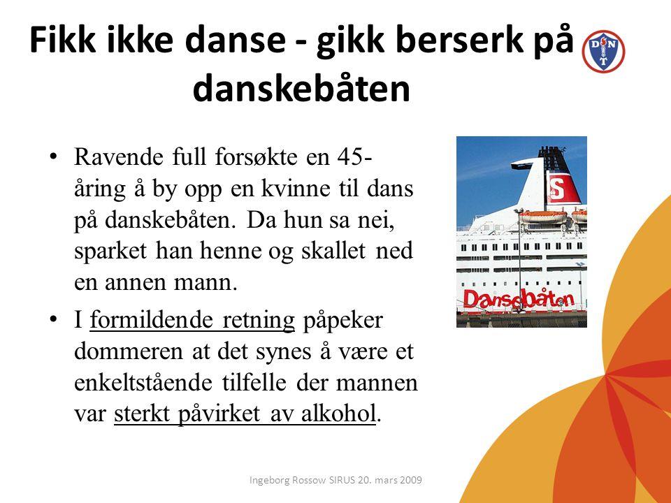 Fikk ikke danse - gikk berserk på danskebåten • Ravende full forsøkte en 45- åring å by opp en kvinne til dans på danskebåten. Da hun sa nei, sparket