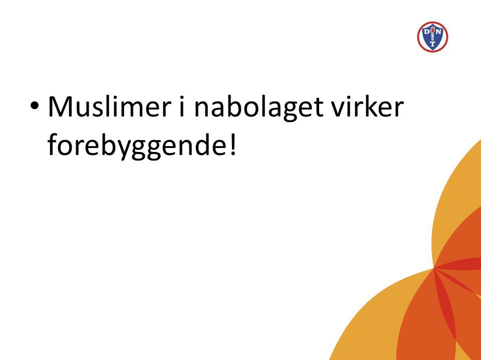 • Muslimer i nabolaget virker forebyggende!
