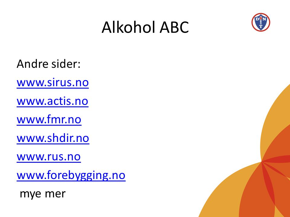 Alkohol ABC Andre sider: www.sirus.no www.actis.no www.fmr.no www.shdir.no www.rus.no www.forebygging.no mye mer