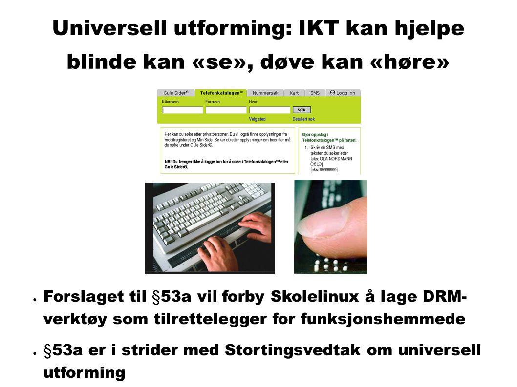 Universell utforming: IKT kan hjelpe blinde kan «se», døve kan «høre» ● Forslaget til §53a vil forby Skolelinux å lage DRM- verktøy som tilrettelegger for funksjonshemmede ● §53a er i strider med Stortingsvedtak om universell utforming