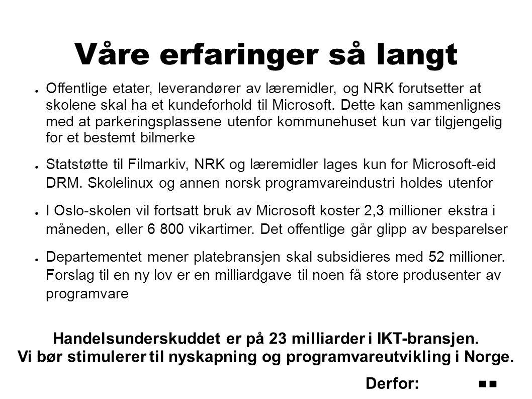 Våre erfaringer så langt ● Offentlige etater, leverandører av læremidler, og NRK forutsetter at skolene skal ha et kundeforhold til Microsoft.