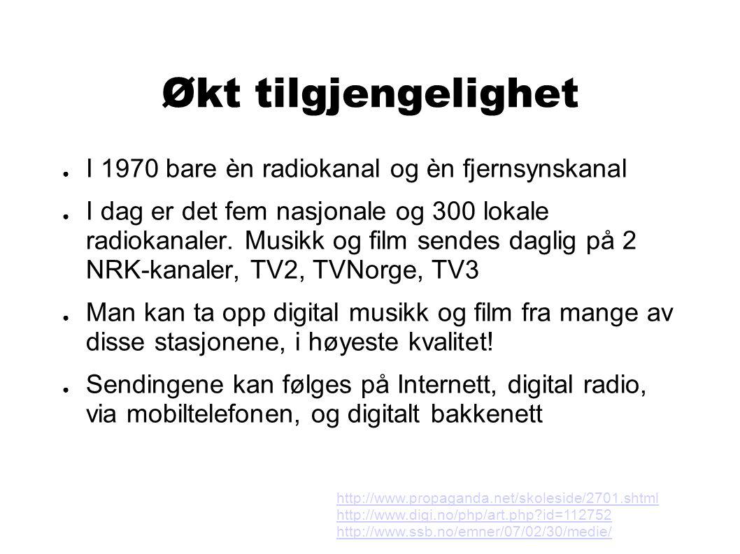 Økt tilgjengelighet ● I 1970 bare èn radiokanal og èn fjernsynskanal ● I dag er det fem nasjonale og 300 lokale radiokanaler.