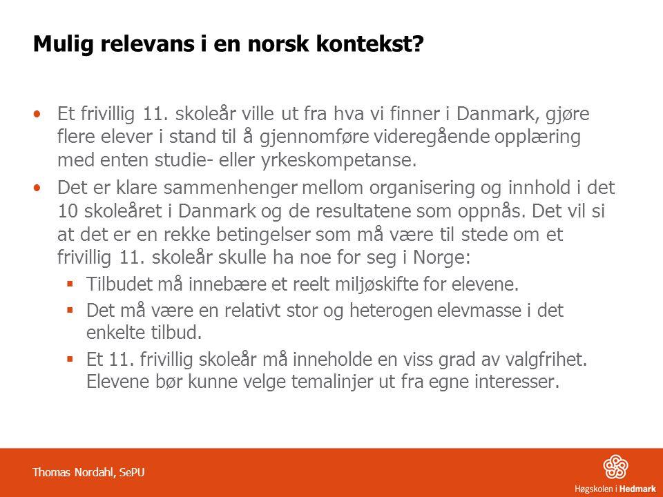 Mulig relevans i en norsk kontekst? •Et frivillig 11. skoleår ville ut fra hva vi finner i Danmark, gjøre flere elever i stand til å gjennomføre vider