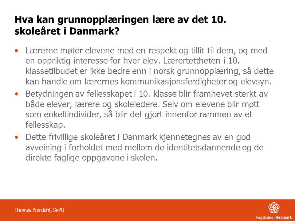 Hva kan grunnopplæringen lære av det 10. skoleåret i Danmark? •Lærerne møter elevene med en respekt og tillit til dem, og med en oppriktig interesse f