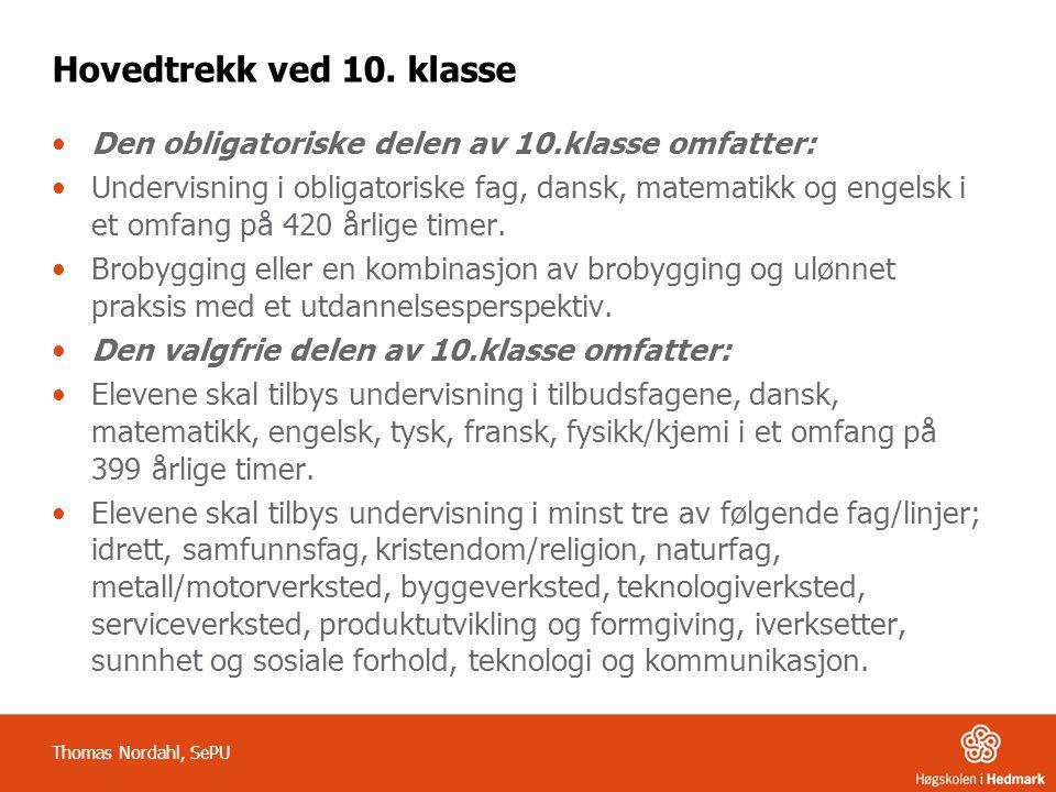 Hovedtrekk ved 10. klasse •Den obligatoriske delen av 10.klasse omfatter: •Undervisning i obligatoriske fag, dansk, matematikk og engelsk i et omfang