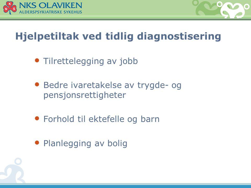 Hjelpetiltak ved tidlig diagnostisering • Tilrettelegging av jobb • Bedre ivaretakelse av trygde- og pensjonsrettigheter • Forhold til ektefelle og ba