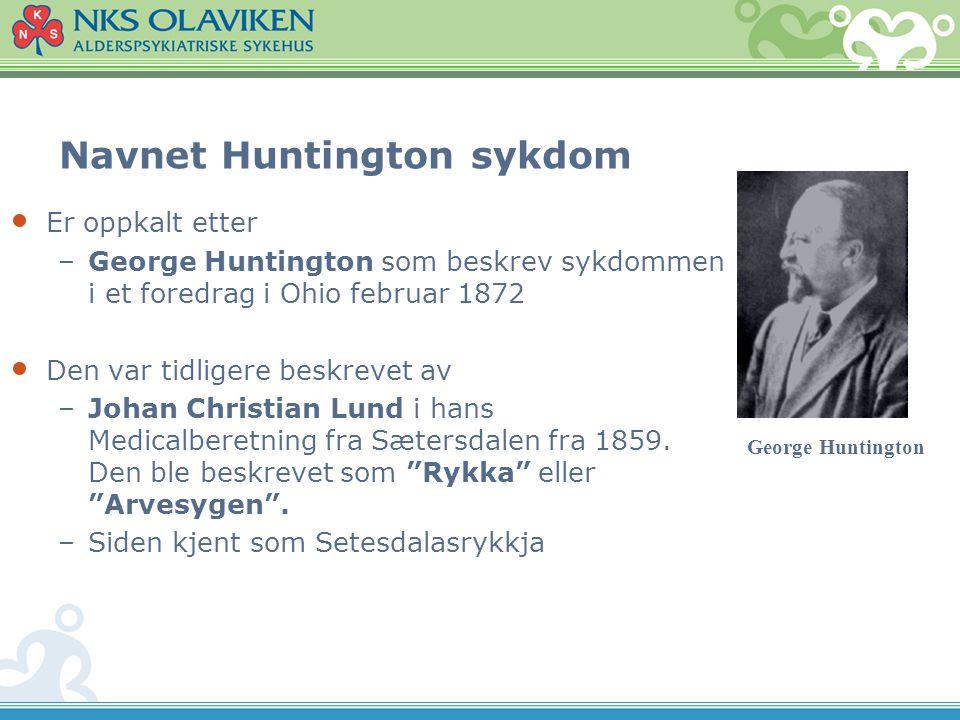 Navnet Huntington sykdom George Huntington • Er oppkalt etter –George Huntington som beskrev sykdommen i et foredrag i Ohio februar 1872 • Den var tid