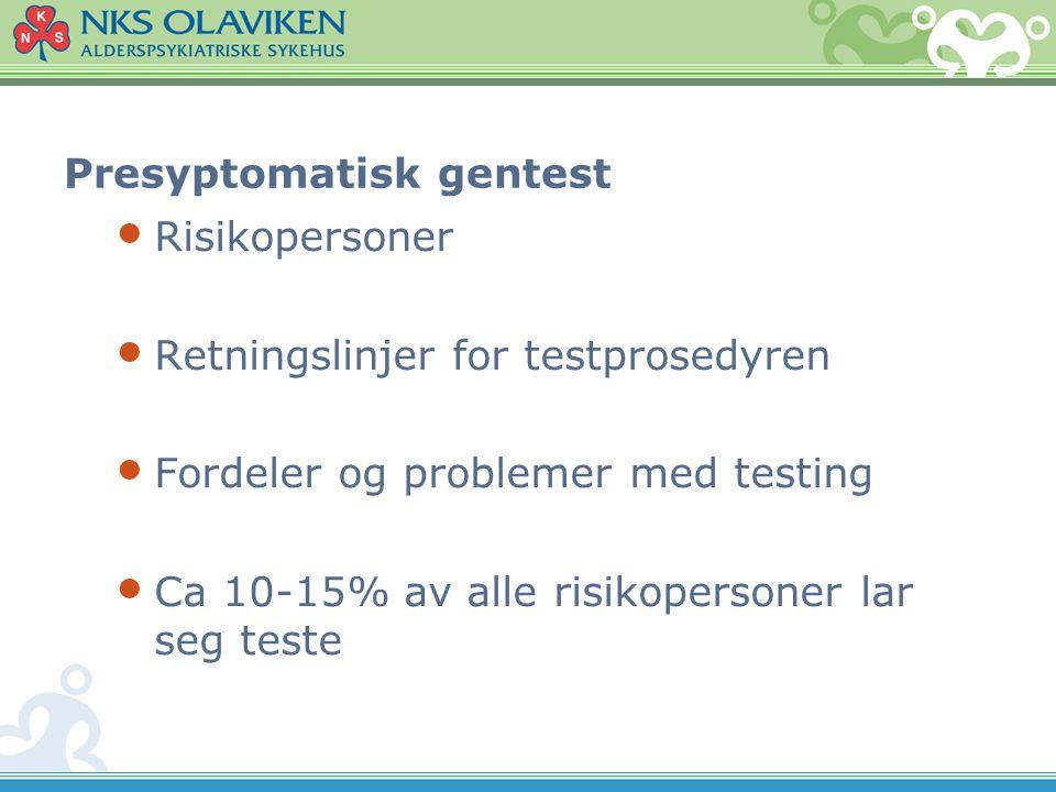 Presyptomatisk gentest • Risikopersoner • Retningslinjer for testprosedyren • Fordeler og problemer med testing • Ca 10-15% av alle risikopersoner lar