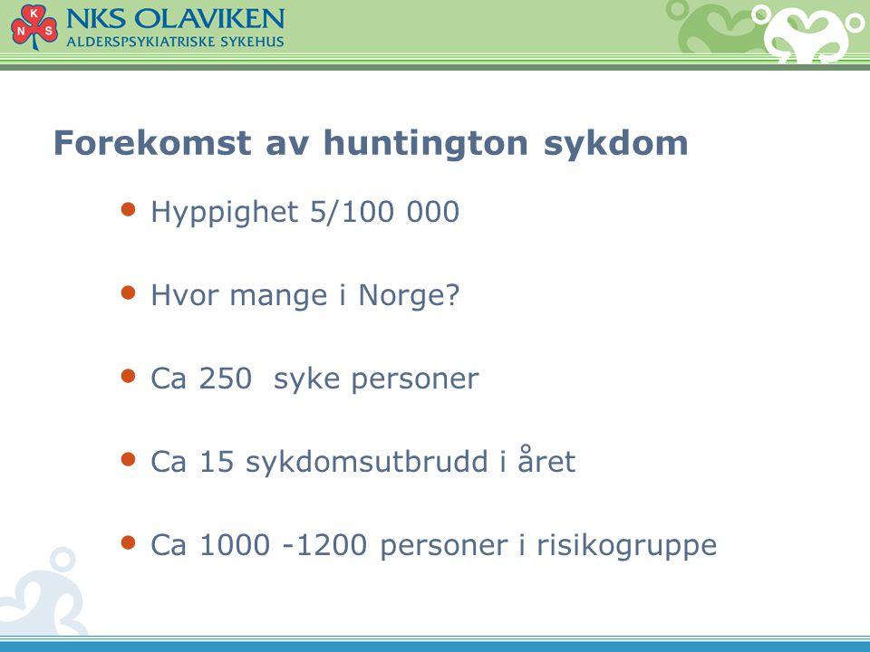 Forekomst av huntington sykdom • Hyppighet 5/100 000 • Hvor mange i Norge? • Ca 250 syke personer • Ca 15 sykdomsutbrudd i året • Ca 1000 -1200 person