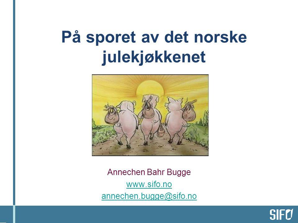På sporet av det norske julekjøkkenet Annechen Bahr Bugge www.sifo.no annechen.bugge@sifo.no