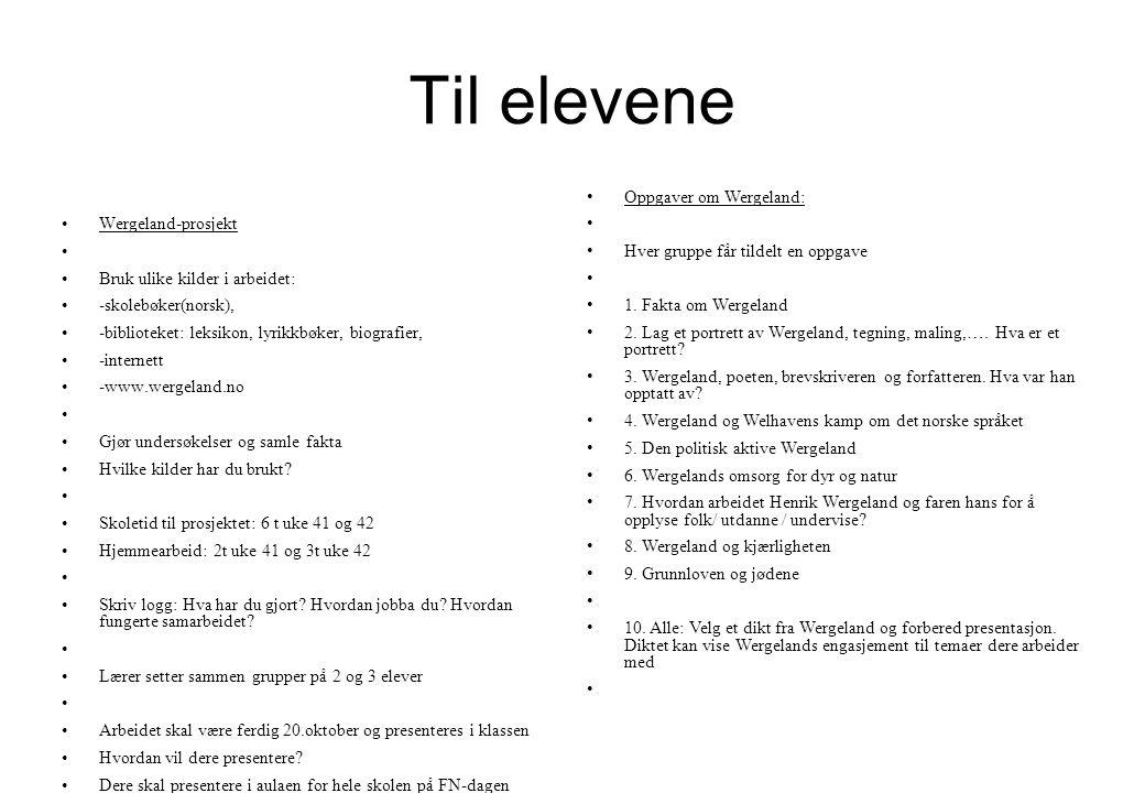 Til elevene •Wergeland-prosjekt • •Bruk ulike kilder i arbeidet: •-skolebøker(norsk), •-biblioteket: leksikon, lyrikkbøker, biografier, •-internett •-