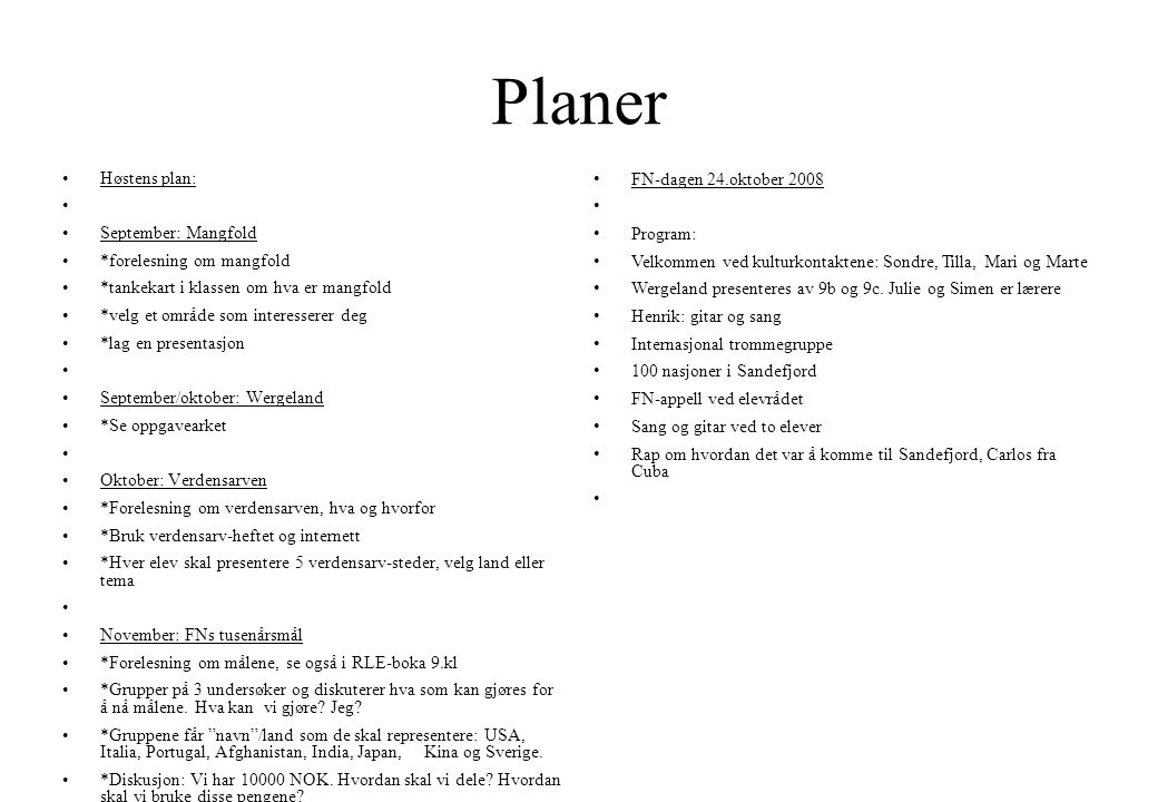 Planer •Høstens plan: • •September: Mangfold •*forelesning om mangfold •*tankekart i klassen om hva er mangfold •*velg et område som interesserer deg