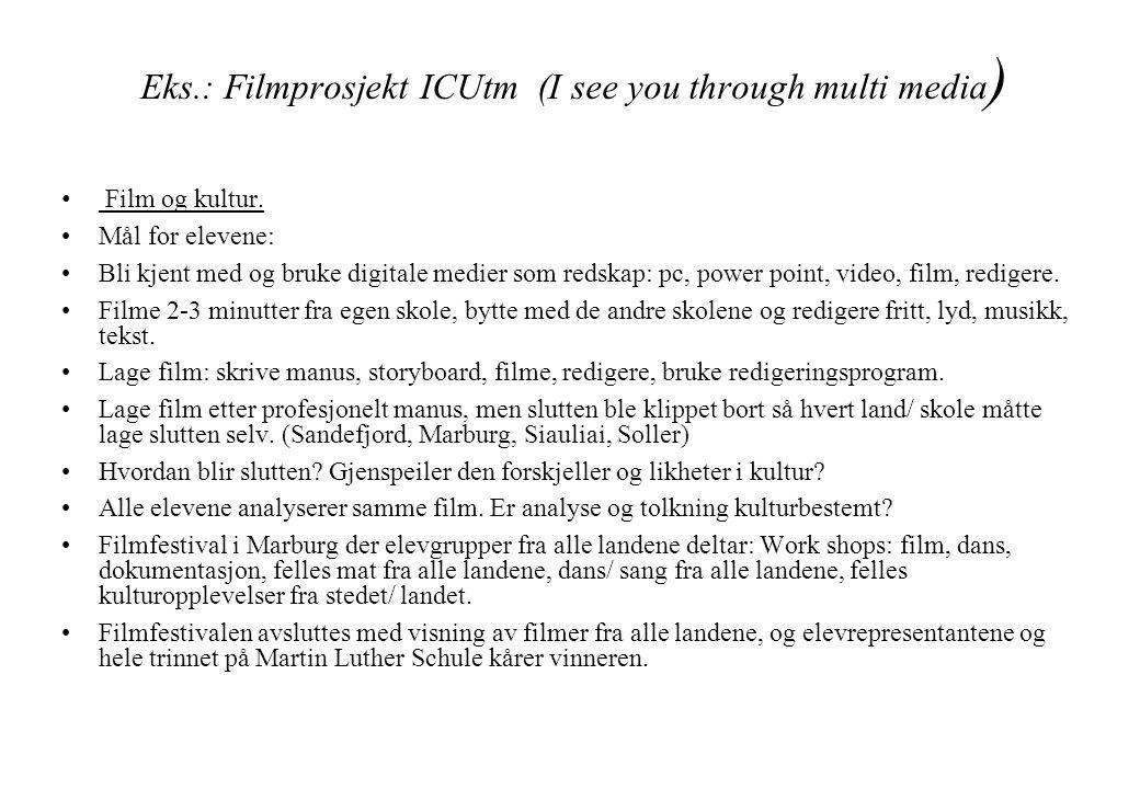 Eks.: Filmprosjekt ICUtm (I see you through multi media ) • Film og kultur. •Mål for elevene: •Bli kjent med og bruke digitale medier som redskap: pc,