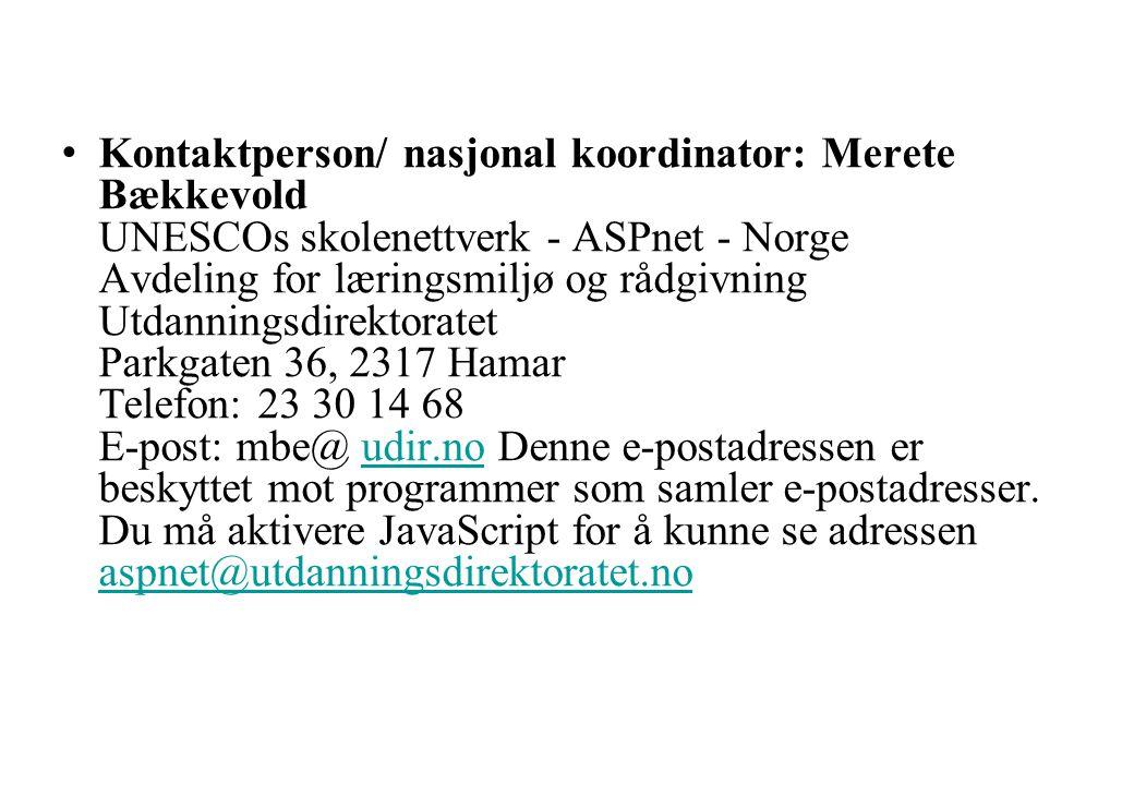 • Kontaktperson/ nasjonal koordinator: Merete Bækkevold UNESCOs skolenettverk - ASPnet - Norge Avdeling for læringsmiljø og rådgivning Utdanningsdirek