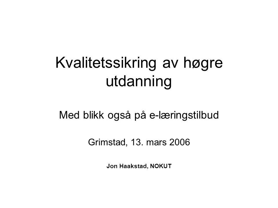 Kvalitetssikring av høgre utdanning Med blikk også på e-læringstilbud Grimstad, 13.
