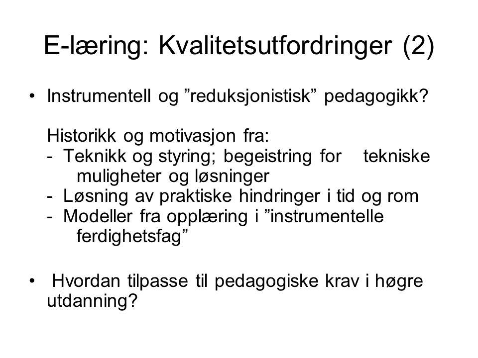 E-læring: Kvalitetsutfordringer (2) •Instrumentell og reduksjonistisk pedagogikk.