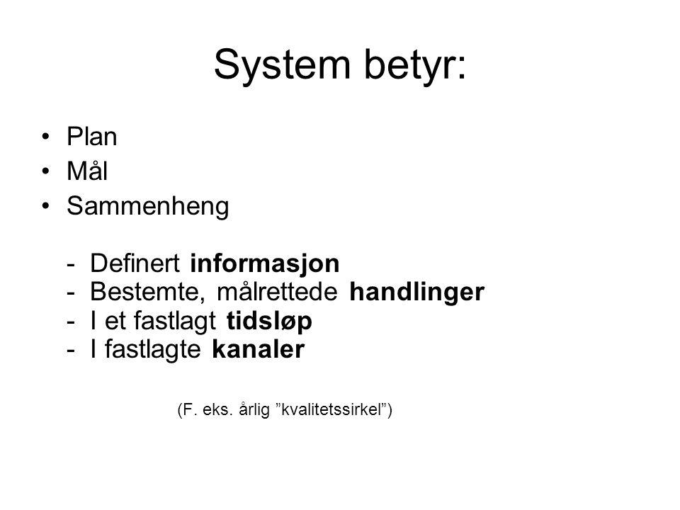 System betyr: (2) •Et informasjonssystem: – Innhenting av relevant informasjon – Arkivering (lett tilgjengelighet) – Sammenstilling / aggregering – Transport av informasjonen (rapportering) – Sammenligning og analyse – Tilrettelagt for forbedringshandlinger