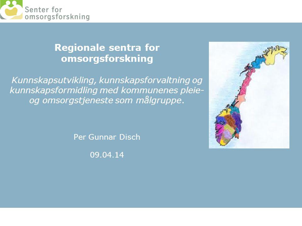 Regionale sentra for omsorgsforskning Kunnskapsutvikling, kunnskapsforvaltning og kunnskapsformidling med kommunenes pleie- og omsorgstjeneste som målgruppe.