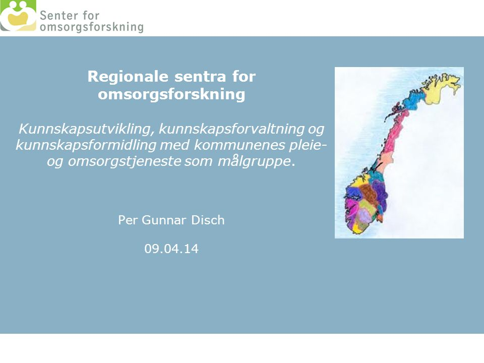 Regionale sentra for omsorgsforskning Kunnskapsutvikling, kunnskapsforvaltning og kunnskapsformidling med kommunenes pleie- og omsorgstjeneste som mål