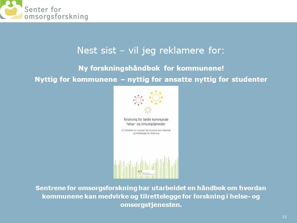 Nest sist – vil jeg reklamere for: Ny forskningshåndbok for kommunene! Nyttig for kommunene – nyttig for ansatte nyttig for studenter Sentrene for oms