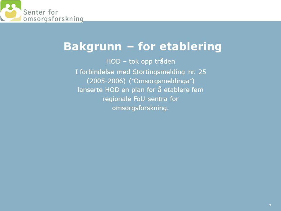 """Bakgrunn – for etablering 3 HOD – tok opp tråden I forbindelse med Stortingsmelding nr. 25 (2005-2006) (""""Omsorgsmeldinga"""") lanserte HOD en plan for å"""