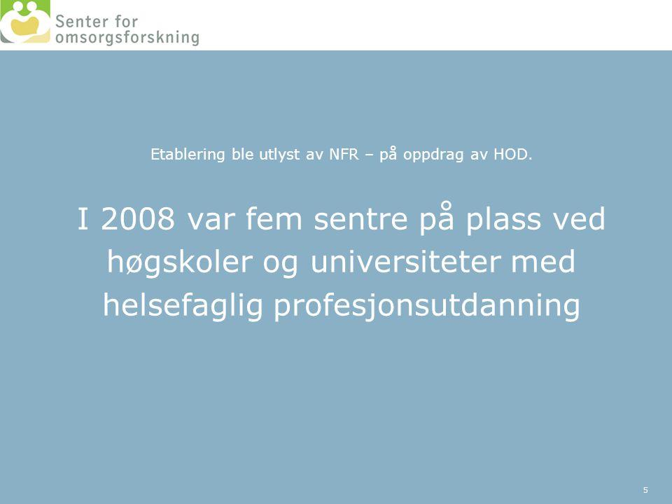 Etablering ble utlyst av NFR – på oppdrag av HOD. I 2008 var fem sentre på plass ved høgskoler og universiteter med helsefaglig profesjonsutdanning 5