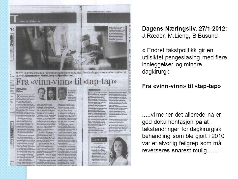 Dagens Næringsliv, 27/1-2012: J.Ræder, M.Lieng, B Busund « Endret takstpolitikk gir en utilsiktet pengesløsing med flere innleggelser og mindre dagkir
