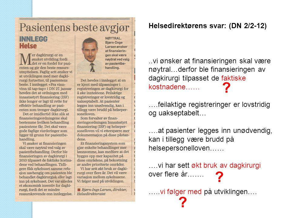 Helsedirektørens svar: (DN 2/2-12)..vi ønsker at finansieringen skal være nøytral…derfor ble finansieringen av dagkirurgi tilpasset de faktiske kostna