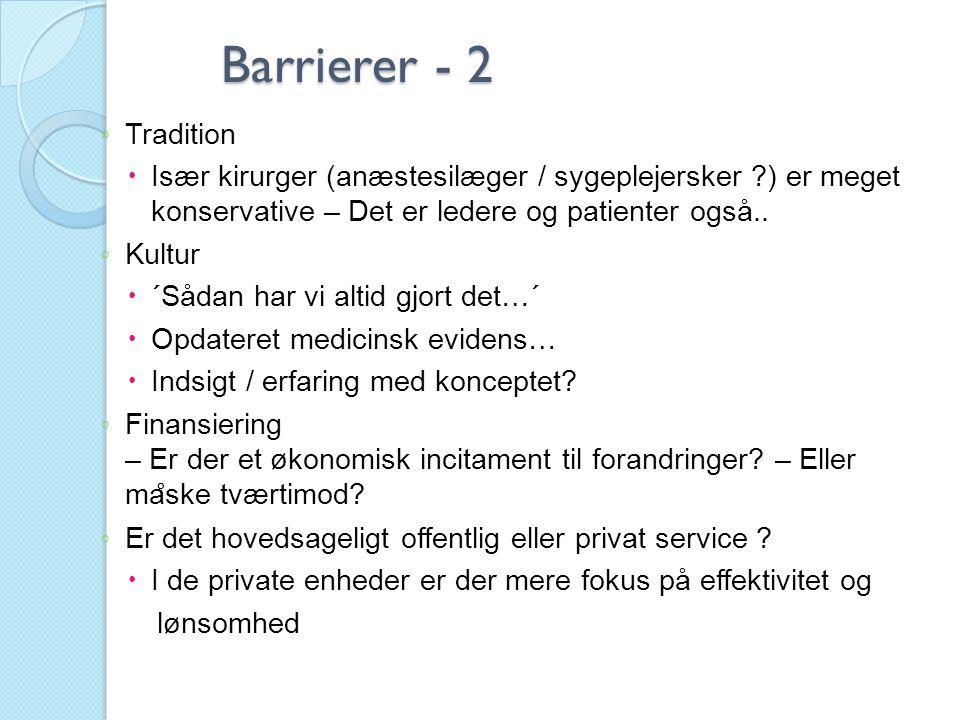 Barrierer - 2 Barrierer - 2 ◦ Tradition  Især kirurger (anæstesilæger / sygeplejersker ?) er meget konservative – Det er ledere og patienter også.. ◦