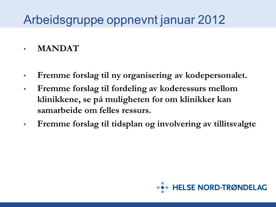 Arbeidsgruppe oppnevnt januar 2012 • MANDAT • Fremme forslag til ny organisering av kodepersonalet. • Fremme forslag til fordeling av koderessurs mell