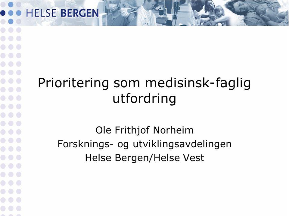 Prioritering som medisinsk-faglig utfordring Ole Frithjof Norheim Forsknings- og utviklingsavdelingen Helse Bergen/Helse Vest