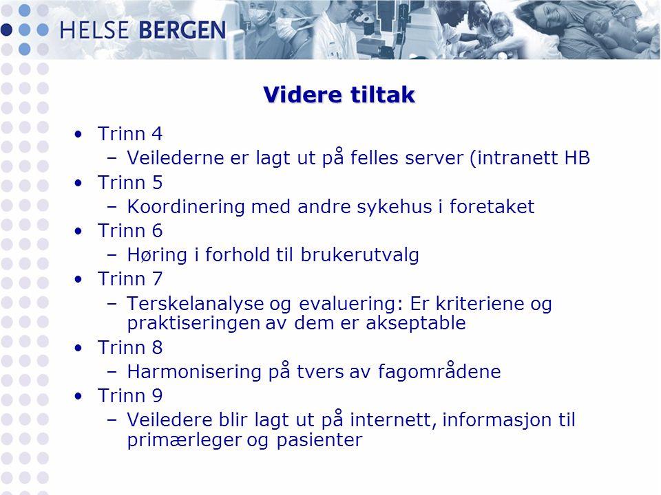 Videre tiltak •Trinn 4 –Veilederne er lagt ut på felles server (intranett HB •Trinn 5 –Koordinering med andre sykehus i foretaket •Trinn 6 –Høring i f