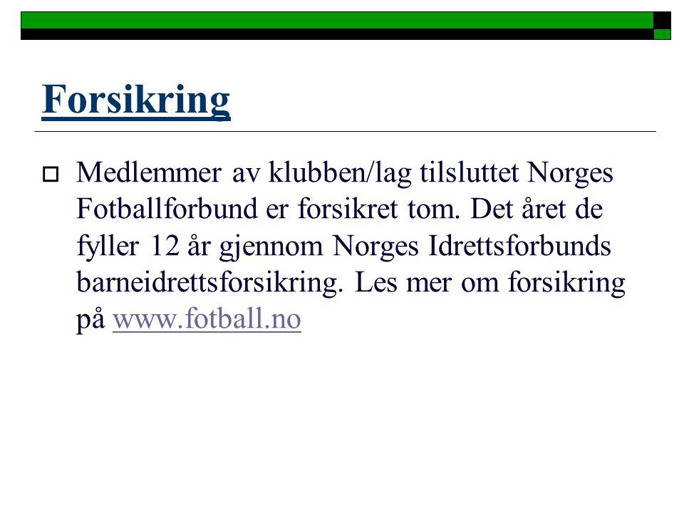 Forsikring  Medlemmer av klubben/lag tilsluttet Norges Fotballforbund er forsikret tom.
