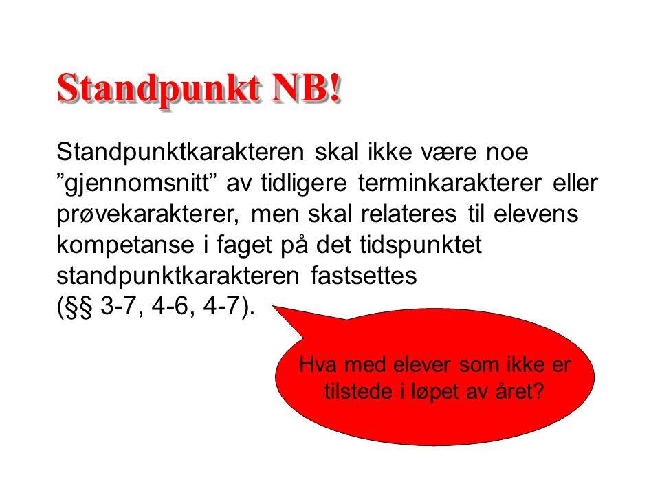 """Standpunkt NB! Standpunktkarakteren skal ikke være noe """"gjennomsnitt"""" av tidligere terminkarakterer eller prøvekarakterer, men skal relateres til elev"""