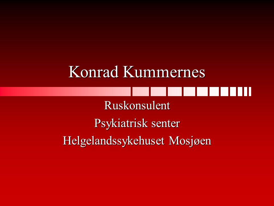 Konrad Kummernes Ruskonsulent Psykiatrisk senter Helgelandssykehuset Mosjøen