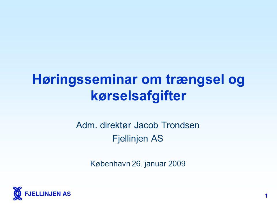 1 Høringsseminar om trængsel og kørselsafgifter Adm. direktør Jacob Trondsen Fjellinjen AS København 26. januar 2009
