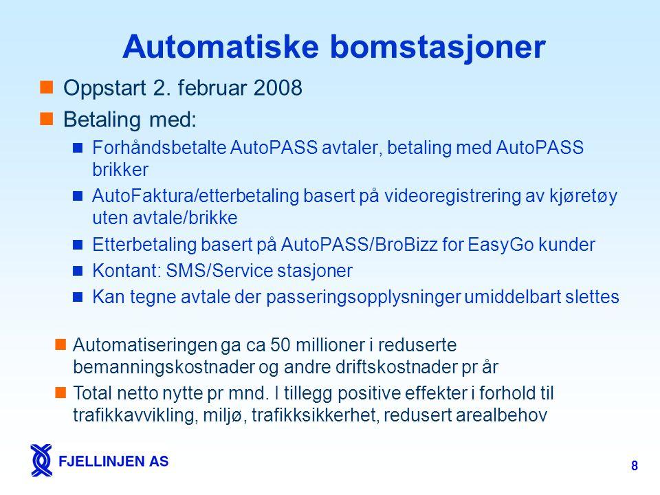 8 Automatiske bomstasjoner  Oppstart 2. februar 2008  Betaling med:  Forhåndsbetalte AutoPASS avtaler, betaling med AutoPASS brikker  AutoFaktura/