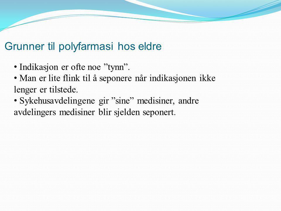 Grunner til polyfarmasi hos eldre • Indikasjon er ofte noe tynn .