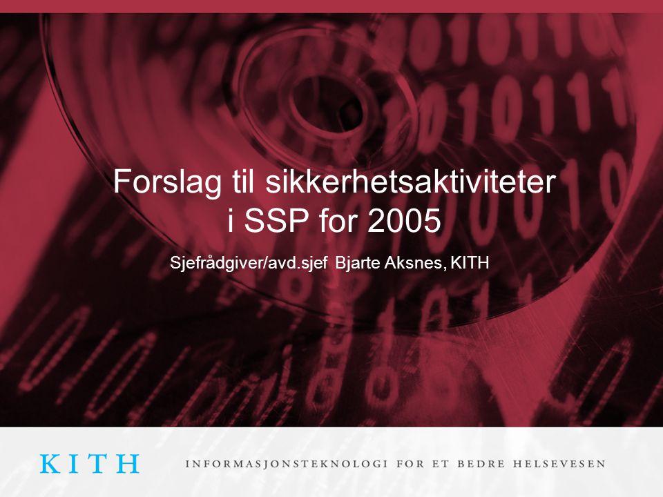 Forslag til sikkerhetsaktiviteter i SSP for 2005 Sjefrådgiver/avd.sjef Bjarte Aksnes, KITH