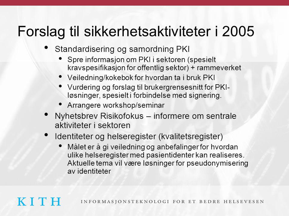Forslag til sikkerhetsaktiviteter i 2005 • Standardisering og samordning PKI • Spre informasjon om PKI i sektoren (spesielt kravspesifikasjon for offentlig sektor) + rammeverket • Veiledning/kokebok for hvordan ta i bruk PKI • Vurdering og forslag til brukergrensesnitt for PKI- løsninger, spesielt i forbindelse med signering.
